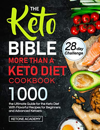 The Keto Bible More Than A Keto Diet Cookbook: The Ultimate Guide For the Keto Diet With 1000 Flavorful Recipes For Beginners And Advanced Ketoers.