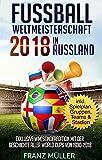 Fussball Weltmeisterschaft 2018 in Russland: Fussball Weltmeisterschaft 2018 in Russland: Exklusive WM-Sonderedition mit der Geschichte aller World Cups ... 1930 bis 2018 - inklusive Spielplan, Gruppe