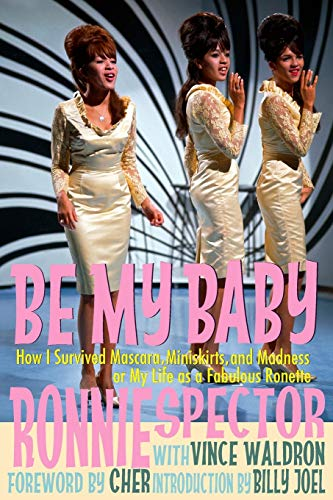 Be My Baby: How I Survived Mascara Miniskirts and Madness, or My Life as a Fabulous Ronette: How I...