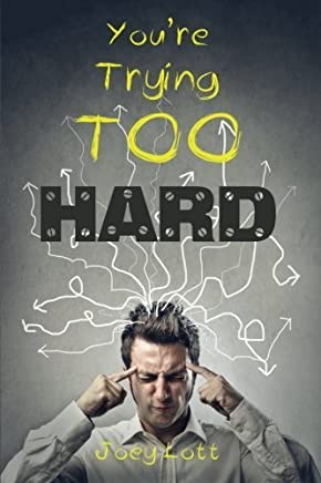 Youre Trying Too Hard by Lott, Joey (2014) Paperback