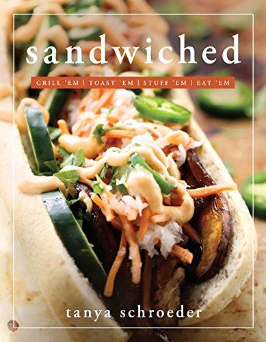 Sandwiched: Grill 'Em, Toast 'Em, Stuff 'Em, Eat 'Em by [Tanya Schroeder]