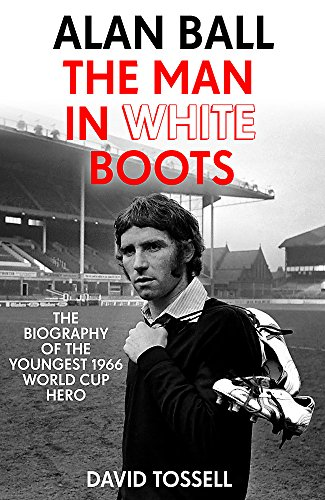 Alan Ball: The Man in White Boots: David Tossell