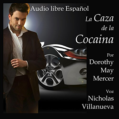 La Caza de la Cocaína [The Cocaine Hunt]     La Serie Mike McBride no 2 [The Mike McBride Series, Book 2]              By:                                                                                                                                 Dorothy May Mercer                               Narrated by:                                                                                                                                 Nicolas Villanueva                      Length: 8 hrs and 23 mins     2 ratings     Overall 2.0