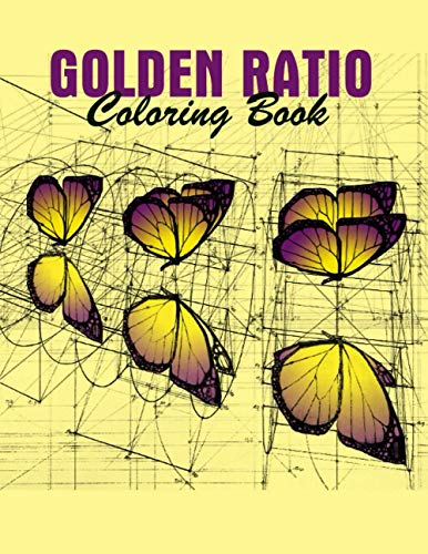 Golden Ratio Coloring Book: Golden Ratio Coloring Book, The Golden Ratio Coloring Book