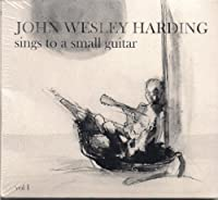 Sings to a Small Guitar 1 by JOHN WESLEY HARDING (2010-08-03)