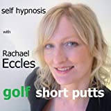 Golf Short Putts, Improve Your Golf Game with Enhanced Confidence & Focus and be a Great Putter, Self Hypnosis, Hypnotherapy CD