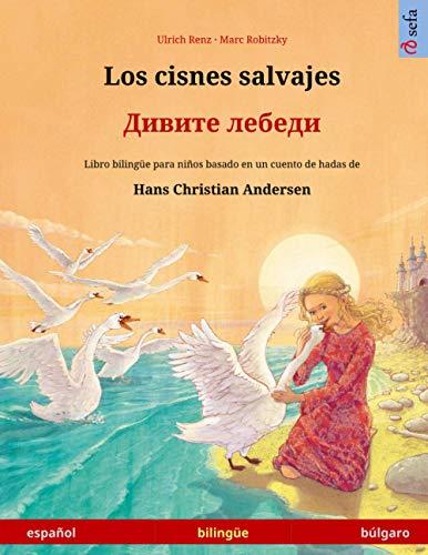 Los cisnes salvajes – Дивите лебеди (español – búlgaro): Libro bilingüe para niños basado en un cuento de hadas de Hans Christian Andersen