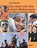 Das Haus mit den vielen Wohnungen: Eine Einführung in die Religionen der Welt