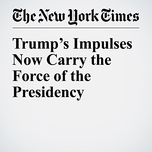 Trump's Impulses Now Carry the Force of the Presidency copertina