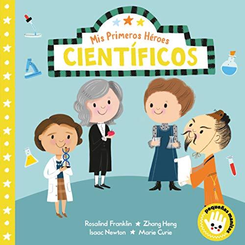 Científicos (Mis Primeros Héroes. Pequeñas manitas): Rosalind Franklin · Zhang Heng · Isaac Newton · Marie Curie