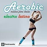 Aerobic Electro Latino (Musica para Clases)