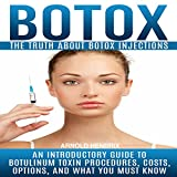 Botox: The Truth About Botox Injections: An Introductory Guide to Botulinum...