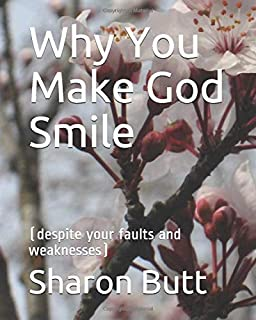Why You Make God Smile: (despite your faults and weaknesses)