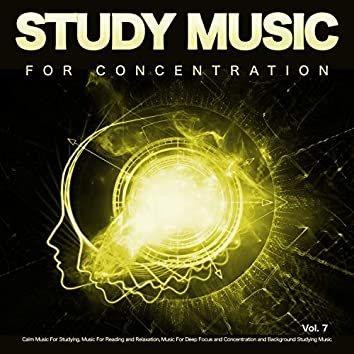 Study Music for Concentration: Calm Music For Studying, Music For Reading and Relaxation, Music For Deep Focus and Concentration and Background Studying Music, Vol. 7