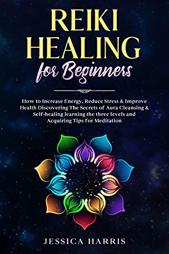 Reiki Healing for Beginners: How to Increase Energy, Reduce Stress & Improve Health Discovering The Secrets of Aura Cleansing & Self-healing learning the ... Tips for Meditation (English Edition)