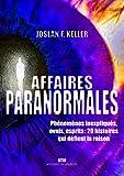 Zones paranormales - Phénomènes inexpliqués, ovnis, monde des esprits : 20 histoires troublantes
