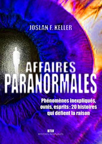 Zones paranormales: Phénomènes inexpliqués, ovnis, monde des esprits : 20 histoires troublantes