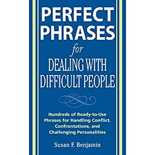 Perfect Phrases for Dealing with Difficult People     Hundreds of Ready-to-Use Phrases for Handling Conflict, Confrontations, and Challenging Personalities              By:                                                                                                                                 Susan Benjamin                               Narrated by:                                                                                                                                 Caroline Miller                      Length: 4 hrs and 38 mins     Not rated yet     Overall 0.0