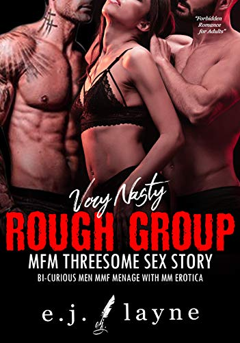 ROUGH GROUP: Very Nasty Threesome Sex Story: Bi-Curious Menage with MM Erotica (Forbidden Romance for Adults Book 4)