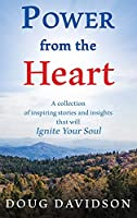 Power From The Heart - a collection of inspiring stories and insights that will Ignite Your Soul