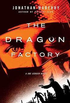 The Dragon Factory: A Joe Ledger Novel by [Jonathan Maberry]