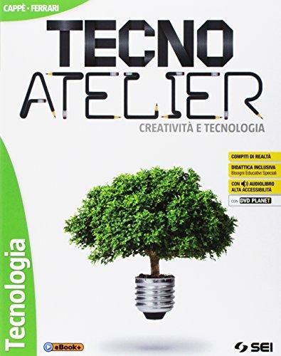 Tecno atelier. Creatività e tecnologia. Per la Scuola media. Con e-book. Con espansione online. Con 4 libri: Disegno-Tecnologia-Atelier creativo-Lab. competenze. Con DVD-ROM