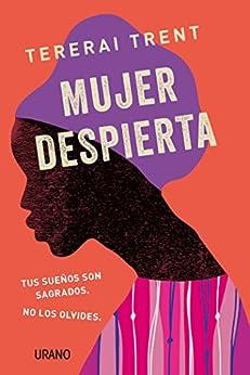 Mujer despierta: Tus sueños son sagrados. No los olvides (Crecimiento personal) (Spanish Edition) by [Tererai Trent, Núria Martí Pérez]