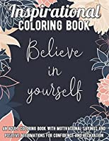 Inspirational Quotes Coloring Book: An Adult Coloring Book with Motivational Sayings and Positive Affirmations for Confidence and Relaxation