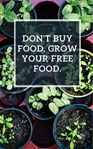 Don't Buy Food. Grow Your Free Food. by [SAHI RIDHA]