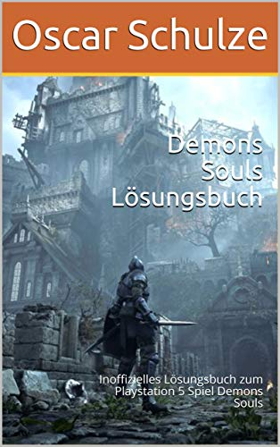 Demons Souls Lösungsbuch: Inoffizielles Lösungsbuch zum Playstation 5 Spiel Demons Souls