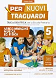 Per nuovi traguardi. Arte, immagine, musica, ed. fisica. Per la scuola elementare. Con CD-ROM (Vol. 5)
