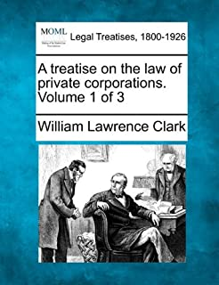A Treatise on the Law of Private Corporations. Volume 1 of 3