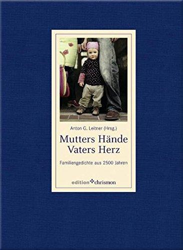 Mutters Hände, Vaters Herz: Familiengedichte aus 2500 Jahren (edition chrismon)