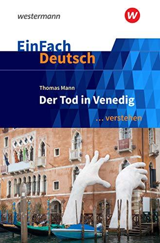 EinFach Deutsch ... verstehen: Thomas Mann: Der Tod in Venedig: Interpretationshilfen / Thomas Mann: Der Tod in Venedig (EinFach Deutsch ... verstehen: Interpretationshilfen)