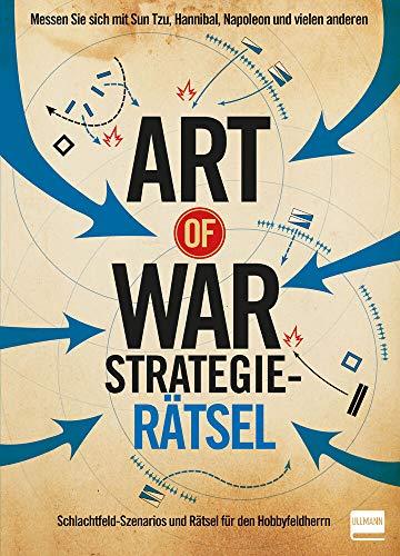 The Art of War - Strategierätsel: Schlachtfeld-Szenarios und Rätsel für den Hobbyfeldherrn