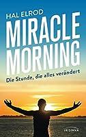 Miracle Morning: Die Stunde, die alles veraendert. Steh auf und nimm dein Leben in die Hand
