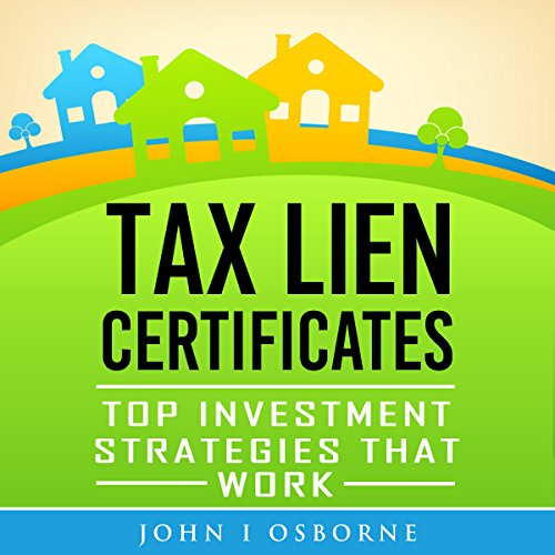 Tax Liens Certificates: Top Investment Strategies That Work cover art