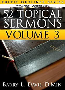 52 Topical Sermons Volume 3 (Pulpit Outlines) by [Barry L. Davis]