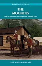 The Mounties: Tales of Adventure and Danger from the Early Days (Amazing Stories)