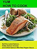 Yum! How To Cook Salt Encrusted Salmon, Vodka Salmon Gravlax and Grilled Salmon With Red Pepper Sauce