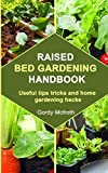 RAISED BED GARDENING HANDBOOK: Useful tips tricks and home gardening hacks