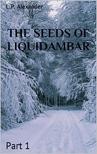 The Seeds of Liquidambar: Part 1 (English Edition)