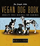 Simple Little Vegan Dog Book: Cruelty-Free Recipes for Canines