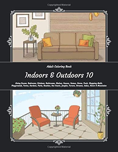 Indoors & Outdoors 10 - Adult Coloring Book - Living Rooms, Bedrooms, Kitchens, Bathrooms, Shelves, Houses, Homes, Stores, Pools, Shopping Malls, ... Forests, Streams, Lakes, Rivers & Mountains