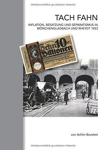 Tach Fahn: Inflation, Besatzung und Separatismus in Mönchengladbach und Rheydt 1923 by Achim Bovelett (2015-11-11)