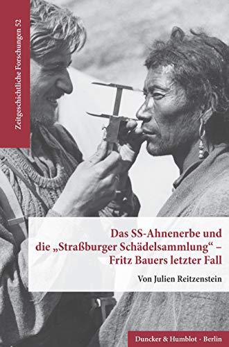 """Das SS-Ahnenerbe und die """"Straßburger Schädelsammlung"""" – Fritz Bauers letzter Fall. (Zeitgeschichtliche Forschungen 52) (German Edition)"""