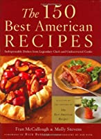150 Best American Recipes: Indispensable Dishes from Legendary Chefs and Undiscovered Cooks (150 Best Recipes)