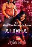 The Wild, Wild Anybody's Guess: Aloha!