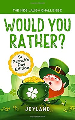 Kids Laugh Challenge - Would You Rather? St Patricks Day Edition: A Hilarious and Interactive Question Game Book for Boys and Girls Ages 6, 7, 8, 9, ... 11 Years Old - St Patrick's Day Gift for Kids