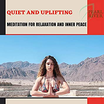 Quiet And Uplifting - Meditation For Relaxation And Inner Peace
